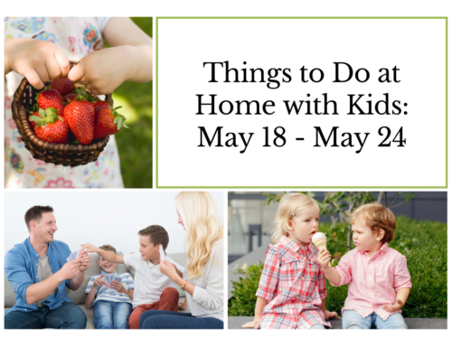 Things to Do at Home with Kids: May 18 – May 24